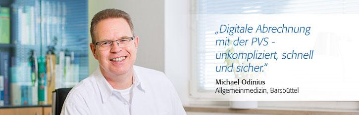 """""""Digitale Abrechnung mit der PVS- unkompliziert, schnell und sicher."""", Michael Odinius, Allgemeinmedizin, Barsbüttel"""